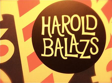 SEEKING INSPIRATIONS   CREATIVE MENTORS: HAROLD BALAZS: